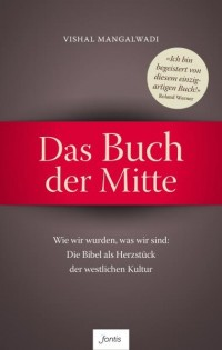 Das Buch der Mitte - Wie wir wurden, was wir sind: Die Bibel als Herzstück der westlichen Kultur